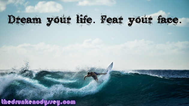 Dream Your Life Fear Your Face
