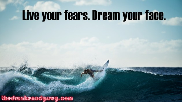 Live your fears Dream Your Face